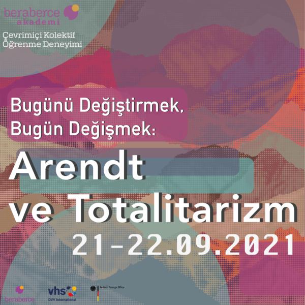Bugünü Değiştirmek, Bugün Değişmek: Arendt ve Totalitarizm